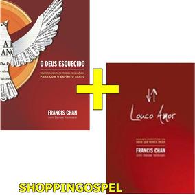Kit O Deus Esquecido + Louco Amor Francis Chan