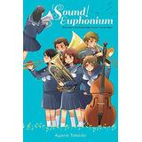 Sound! Euphonium (light Novel): Welcome To The Kitauji High