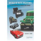 Un Siglo De Autos Argentinos - Gustavo Feder - Lenguajeclaro
