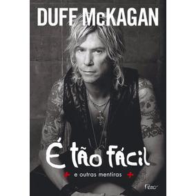 Livro - É Tão Fácil. E Outras Mentiras - Por Duff Mckagan