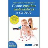 Como Enseñar Matemáticas A Su Bebe. Glenn Doman. Edaf