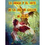 La Ciencia Y El Arte De La Cria De Gallos De Pelea Libro Pdf