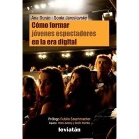 Cómo Formar Jóvenes Espectadores En La Era Dig. - Libro