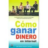 Como Ganar Dinero En Internet; Juan Antonio Guerrero Cañong