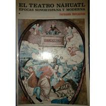 El Teatro Náhuatl. Épocas Novohispana Y Moderna