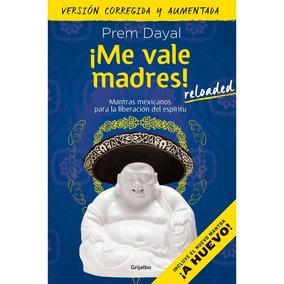 Me Vale Madres! Reloaded - Prem Dayal - Editorial Grijalbo