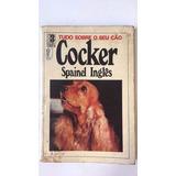 Tudo Sobre O Seu Cão: Cocker Spainel Inglês