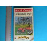 Antonio Gramsci, El Árbol Del Erizo, Editorial Bruguera