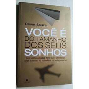 Livro Você É Do Tamanho Dos Seus Sonhos César Souza
