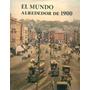 Jurgen Sorges - El Mundo Alrededor Del 1900 - Konemann