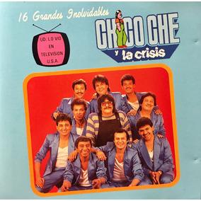 Cd Chico Che Y La Crisis 16 Grandes Inolvidables