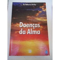 * Livro - Doenças Da Alma - Dr.roberto Brólio - Religião