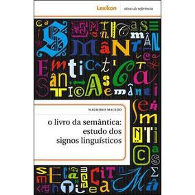 Livro Da Semantica, O - Estudo Dos Signos Linguisticos