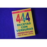 Silvia Bodas: 444 Recetas Con Verduras + 44 Recetas Postres