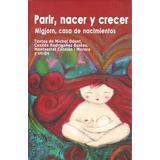 Parir Nacer Y Crecer Casilda Rodrigañez Bustos Y Otros C1