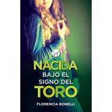 Prh.- Nacida Bajo El Signo Del Toro / Bonelli, Florencia / E