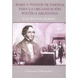 Bases Y Puntos De Partida Para La... - Juan Bautista Alberdi