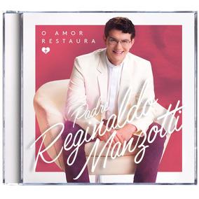 Cd Padre Reginaldo Manzotti - O Amor Restaura - Frete 10