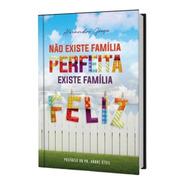 Não Existe Família Perfeita Existe Família Feliz