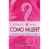 Libro ¿cuanto Vales Como Mujer?: Una Guia Para Ratificar Tu