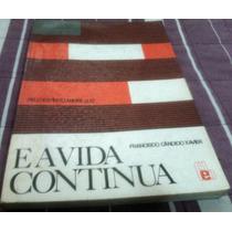 E A Vida Continua - Francisco Cândido Xavier - Frete Grátis