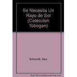 Se Necesita Un Rayo De Sol - Schkolnik, Saul