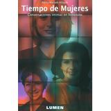 Libro Tiempo De Mujeres. Conversaciones Intimas En Femenino