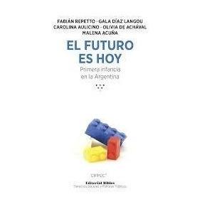 El Futuro Es Hoy - Primera Infancia En La Argentina (repetto