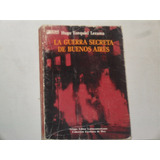 La Guerra Secreta De Buenos Aires. Hugo Ezequiel Lezama.