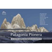 Patagonia Pionera Escaladas Argentinas De Los 60 Y 70