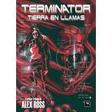 Terminator Tierra En Llamas: 1er Trabajo De Alex Ross: Nuevo