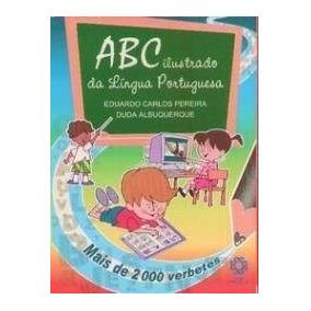 Abc Ilustrado Da Lingua Portuguesa - Eduardo Carlos Pereira