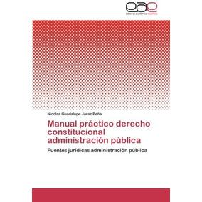 Libro Manual Practico Derecho Constitucional Administracion