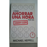 Como Ahorrar Una Hora Por Dia Michael Heppell, Garantizado.