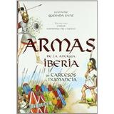 Armas De La Antigua Iberia - De Tartesos A Numancia (libro