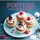 Postres Con Chucherías(libro Gastronomía Y Cocina)