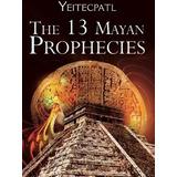 The 13 Mayan Prophecies Yeitekpatl Idioma Inglés Envio Grati