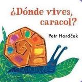 ¿dónde Vives, Caracol? (mis Primeros Libros); Petr Horácek