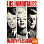 Los Inmortales. Marilyn Monroe Y Los Kennedy. Michael Korda