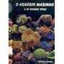 Livro O Aquario Marinho Tudo Sobre Aquarismo Marinho E Reef