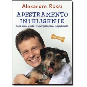 Adestramento Inteligente: Como Treinar Seu Cão E Resolver P