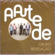 Cd Grupo Revelação - A Arte De - Novo***