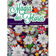 Magia Das Flores Para Colorir Estimula A Imaginação E Relaxa