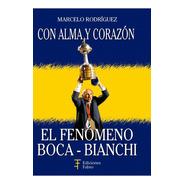 Con Alma Y Corazón. El Fenómeno Boca-bianchi. E.fabro
