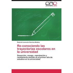 Libro Re-conociendo Las Trayectorias Escolares En La Univers