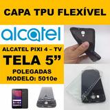 Capinha Tpu Alcatel Pixi 4 Tv Tela 5 Pol + Pelicula De Vidro