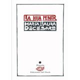 La Hija Menor - Laura Decesare - Ediciones Del Dock Arcadia