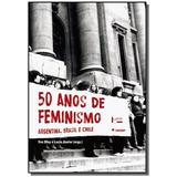 50 Anos De Feminismo: Argentina, Brasil, Chile
