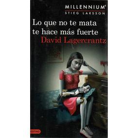 Libro: Lo Que No Te Mata Te Hace Mas Fuerte ( Stieg Larsson)