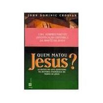 Livro - Quem Matou Jesus? - John D.